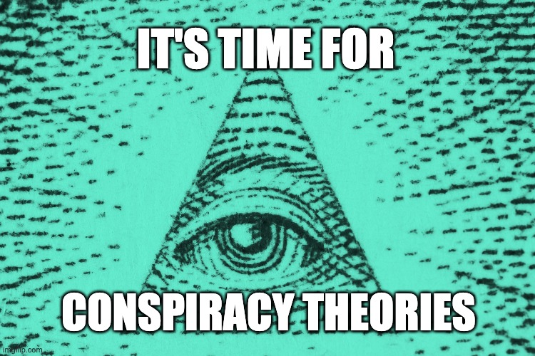 A List of Conspiracies Theories We Should Be Vetting Right Now